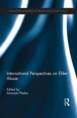 International Perspectives on Elder Abuse - Phelan, Amanda (Editor)