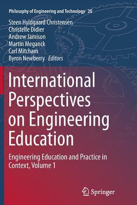 International Perspectives on Engineering Education: Engineering Education and Practice in Context, Volume 1 - Christensen, Steen Hyldgaard (Editor), and Didier, Christelle (Editor), and Jamison, Andrew (Editor)