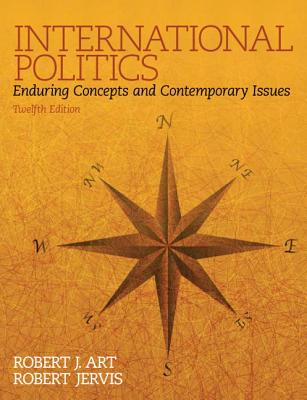 International Politics: Enduring Concepts and Contemporary Issues - Art, Robert J, and Jervis, Robert
