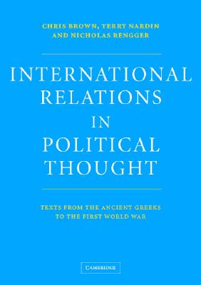 International Relations in Political Thought: Texts from the Ancient Greeks to the First World War - Brown, Chris (Editor), and Nardin, Terry (Editor), and Rengger, Nicholas (Editor)