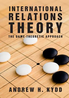 International Relations Theory: The Game-Theoretic Approach - Kydd, Andrew H.