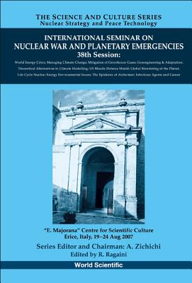 International Seminar on Nuclear War and Planetary Emergencies - 38th Session - Ragaini, Richard C (Editor)