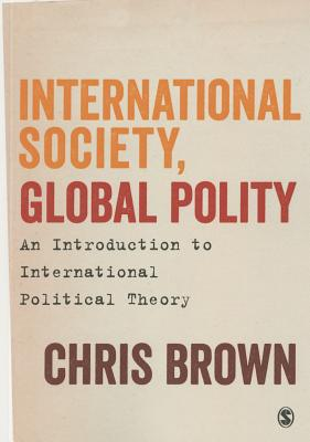 International Society, Global Polity: An Introduction to International Political Theory - Brown, Chris