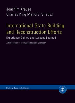 International State Building and Reconstruction Efforts: Experience Gained and Lessons Learned. a Publication of the Aspen Institute Germany - Krause, Joachim (Editor), and Mallory, Charles King (Editor)