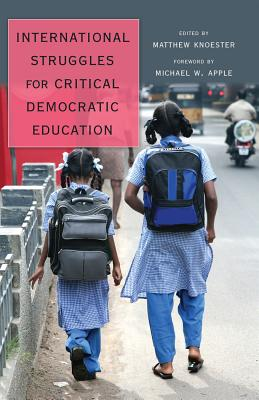 International Struggles for Critical Democratic Education: Foreword by Michael W. Apple - Knoester, Matthew (Editor)