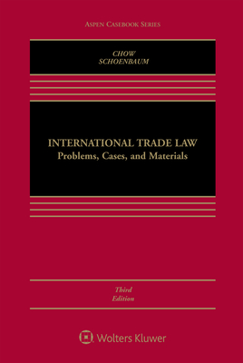 International Trade Law: Problems, Cases, and Materials - Chow, Daniel C K