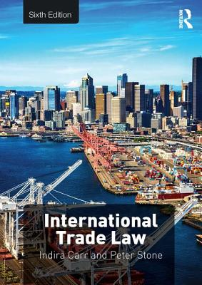 International Trade Law - Carr, Indira, and Stone, Peter
