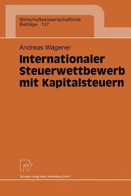 Internationaler Steuerwettbewerb Mit Kapitalsteuern - Wagener, Andreas