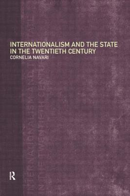 Internationalism and the State in the Twentieth Century - Navari, Cornelia