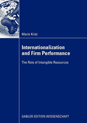 Internationalization and Firm Performance: The Role of Intangible Resources - Krist, Mario