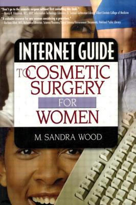 Internet Guide to Cosmetic Surgery for Women - Wood, M Sandra, MLS, MBA