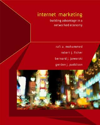 Internet Marketing: Building Advantage in the Networked Economy - Mohammed, Rafi A, and Fisher, Robert J, and Jaworski, Bernard J