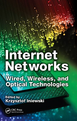 Internet Networks: Wired, Wireless, and Optical Technologies - Iniewski, Krzysztof (Editor)