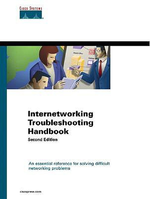 Internetworking Troubleshooting Handbook: An Essential Reference for Solving Difficult Networking Problems - Cisco Systems Inc (Creator), and Downes, Kevin