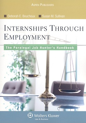 Internships Through Employment: The Paralegal Job Hunter's Handbook - Bouchoux, Deborah E, and Sullivan, Susan M