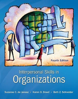 Interpersonal Skills in Organizations - de Janasz, Suzanne, and Dowd, Karen O, and Schneider, Beth Z