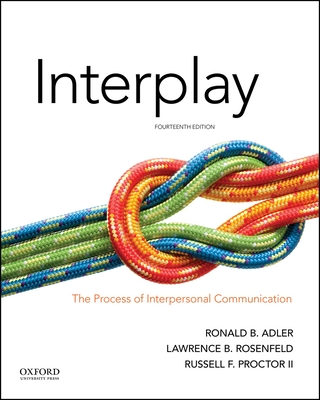 Interplay: The Process of Interpersonal Communication - Adler, Ronald B, and Rosenfeld, Lawrence B, and Proctor, Russell F