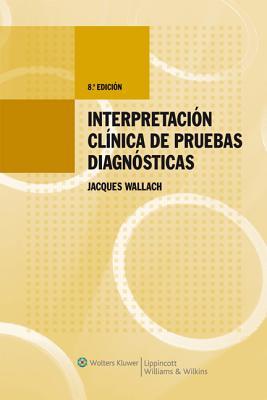 Interpretacion Clinica de Las Prubeas Laboratorio (Spanish Edition) - Wallach, Jacques, M.D.