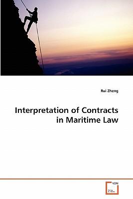 Interpretation of Contracts in Maritime Law - Zheng, Rui