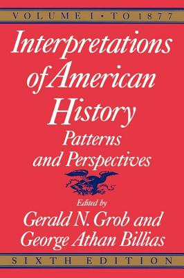 """Interpretations of American History: 6th Ed, Vol 1 to 1877 "" - Grob, Gerald N., and Billias, George Athan"