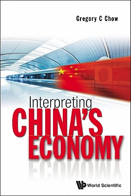 Interpreting China's Economy - Chow, Gregory C
