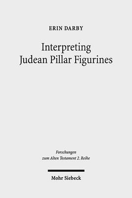 Interpreting Judean Pillar Figurines: Gender and Empire in Judean Apotropaic Ritual - Darby, Erin