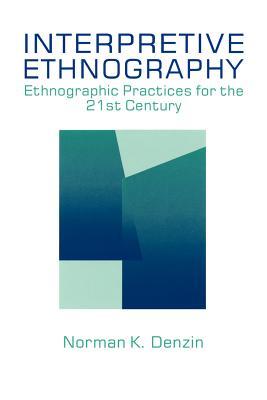 Interpretive Ethnography: Ethnographic Practices for the 21st Century - Denzin, Norman K, Dr.