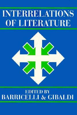 Interrelations of Literature - Barricelli, Jean-Pierre (Editor), and Gibaldi, Joseph (Editor)