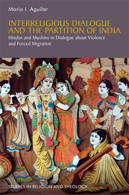 Interreligious Dialogue and the Partition of India: Hindus and Muslims in Dialogue about Violence and Forced Migration - Aguilar, Mario I
