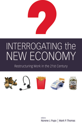 Interrogating the New Economy: Restructuring Work in the 21st Century - Pupo, Norene (Editor), and Thomas, Mark (Editor)