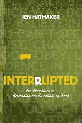 Interrupted: An Adventure in Relearning the Essentials of Faith - Hatmaker, Jen