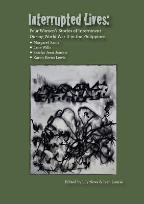 Interrupted Lives: Four Women's Stories of Internment During WWII in the Phillipines - Sams, Margaret, and Wills, Jane, Ba, Ma, Msc, and Jansen, Sascha Jean