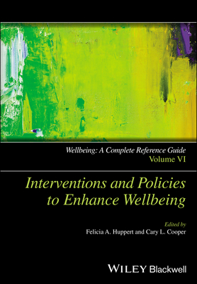 Interventions and Policies to Enhance Wellbeing - Wellbeing - a Complete Reference Guide, Vol 6 - Huppert, Felicia A. (Editor), and Cooper, Cary L. (Editor)
