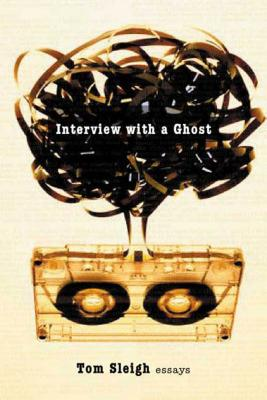 Interview with a Ghost - Sleigh, Tom