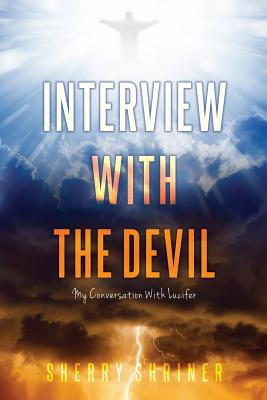 Interview With The Devil: My Conversation With Lucifer - Shriner, Sherry