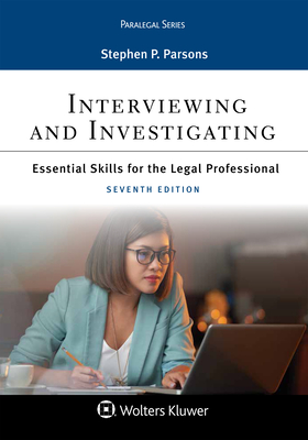 Interviewing and Investigating: Essentials Skills for the Legal Professional - Parsons, Stephen P