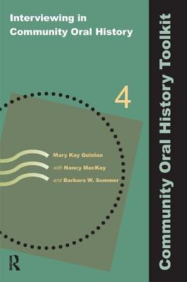 Interviewing in Community Oral History - Quinlan, Mary Kay, and MacKay, Nancy, and Sommer, Barbara W.