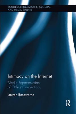 Intimacy on the Internet: Media Representations of Online Connections - Rosewarne, Lauren