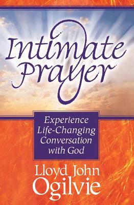 Intimate Prayer - Ogilvie, Lloyd John, Dr.