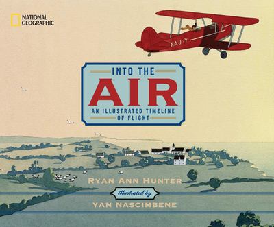 Into the Air: An Illustrated Timeline of Flight - Hunter, Ryan Ann