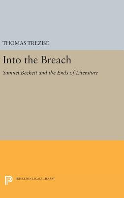 Into the Breach: Samuel Beckett and the Ends of Literature - Trezise, Thomas