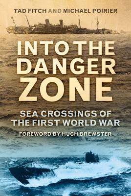 Into the Danger Zone: Sea Crossings of the First World War - Fitch, Tad, and Poirier, Michael