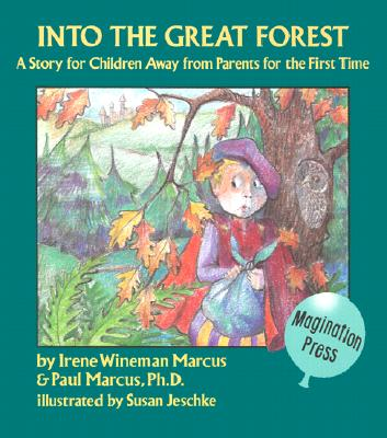 Into the Great Forest: A Story for Children Away from Parents for the First Time - Marcus, Irene Wineman, and Marcus, Paul