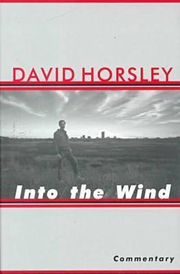 Into the Wind: This High Plains Life - Horsley, David