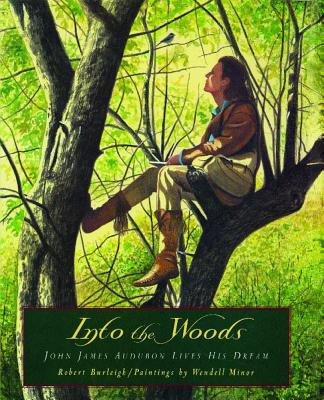 Into the Woods: John James Audubon Lives His Dream - Burleigh, Robert