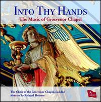 Into Thy Hands: The Music of the Grosvenor Chapel - Andrew McAnerney (tenor); Ben Breakwell (tenor); Ben Carter (baritone); Ben Carter (bass); Ben Norris (violin);...