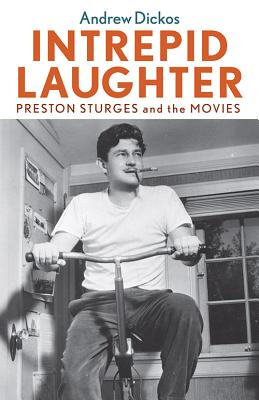 Intrepid Laughter: Preston Sturges and the Movies - Dickos, Andrew