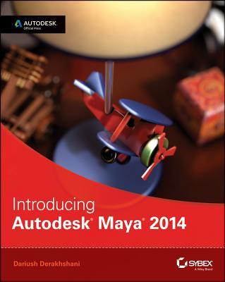 Introducing Autodesk Maya 2014: Autodesk Official Press - Derakhshani, Dariush