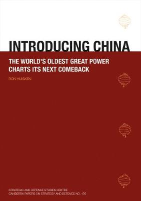 Introducing China: The World's Oldest Great Power Charts Its Next Comeback - Huisken, Ron