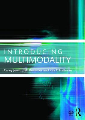 Introducing Multimodality - Jewitt, Carey, and Bezemer, Jeff, and O'Halloran, Kay